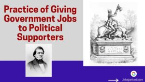 Practice of Giving Government Jobs to Political Supporters